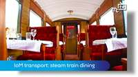 IoM transport: steam train dining