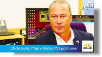 Chris Sully: Managing Director Manx Radio part one
